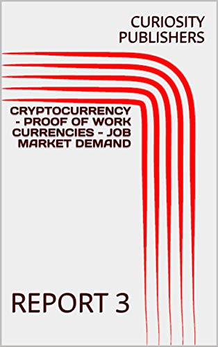 CRYPTOCURRENCY – PROOF OF WORK CURRENCIES - JOB MARKET DEMAND: REPORT 3 (English Edition)