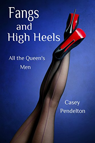 Fangs and High Heels: All the Queen's Men (The Queen's Triad Book 1) (English Edition)
