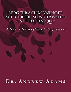 Sergei Rachmaninoff School of Musicianship and Technique: A Guide for Keyboard Performers
