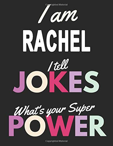 I am Rachel I Tell Jokes What's Your Super Power: Personalized Journal For Girls, Gift for Joke Lovers Rachel Birthday Gift Super Power, 8.5 x 11 in, 110 Pages Matte Finish Cover
