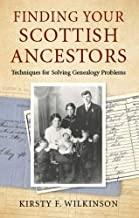 Finding Your Scottish Ancestors: Techniques for Solving Genealogy Problems