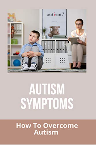 Autism Symptoms: How To Overcome Autism: Signs Of Autism In Adults (English Edition)