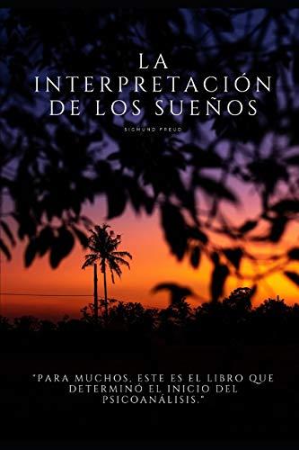 La Interpretación de los Sueños: Para muchos, este es el libro que determinó el inicio del psicoanálisis