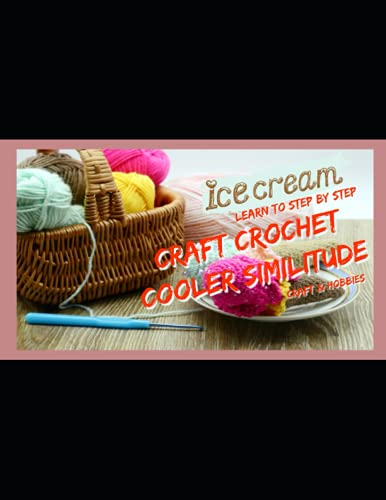 Learn To Step By Step Craft Crochet Cooler Similitude