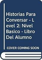 Historias Para Conversar - Level 2: Nivel Basico - Libro Del Alumno