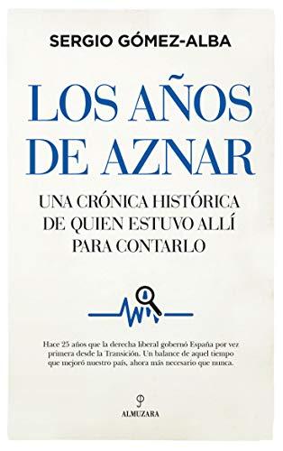 Los años de Aznar de Sergio Gómez Alba