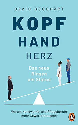 Kopf, Hand, Herz – Das neue Ringen um Status: Warum Handwerks- und Pflegeberufe...