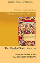 The Mughal State: 1526-1750 (Oxford in India Readings: Them) (Oxford in India Readings: Themes in Indian History)
