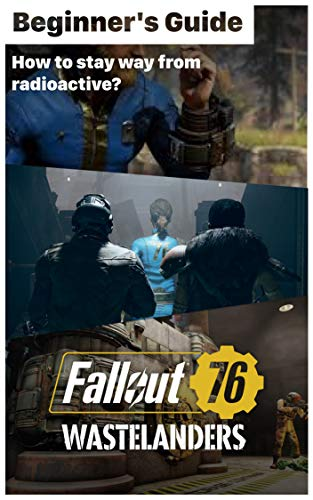 Fallout 76 - Things should know before play Fallout Wastelanders: How to stay way from radioactive? How to play Fallout 76? (English Edition)
