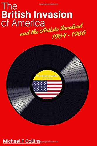 The British Invasion of America: and the Artists Involved 1964 - 1966