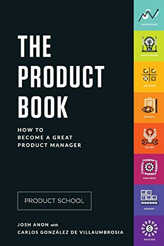 Compare Textbook Prices for The Product Book: How to Become a Great Product Manager 1 Edition ISBN 9780998973814 by School, Product,Gonzalez de Villaumbrosia, Carlos,Anon, Josh