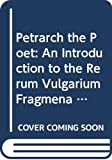 Petrarch the Poet: An Introduction to the Rerum Vulgarium Fragmenta