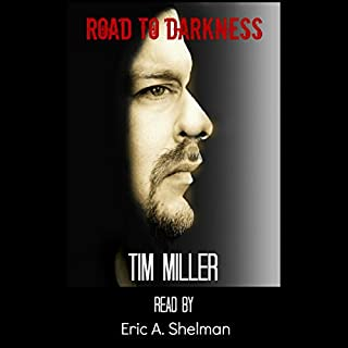 Road to Darkness                   By:                                                                                                                                 Tim Miller                               Narrated by:                                                                                                                                 Eric Shelman                      Length: 2 hrs and 57 mins     8 ratings     Overall 4.4