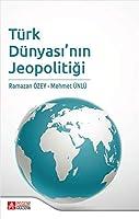 Türk Dünyasi'nin Jeopolitigi