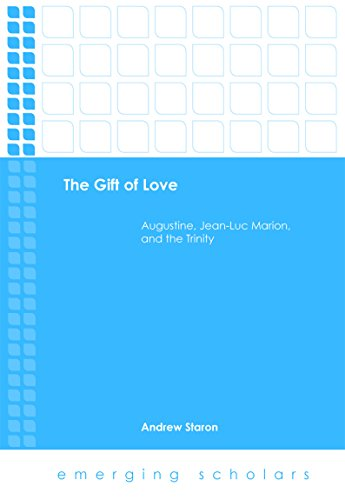 The Gift of Love: Augustine, Jean-Luc Marion, and the Trinity (Emerging Scholars)