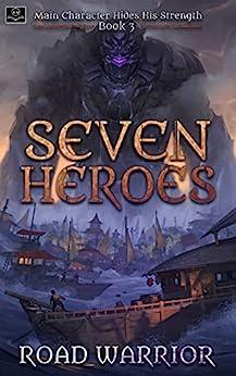Seven Heroes - Book 3 of Main Character hides his Strength (A Dark Fantasy LitRPG Adventure) by [Road Warrior, Oppa Translations, Edward Ro, Minsoo Kang]
