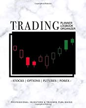 TRADING LOG: Stocks, Options, Futures, Forex Logbook for Traders to Record Investments and Day or Swing Trade History (Investing Planner & Organizer)