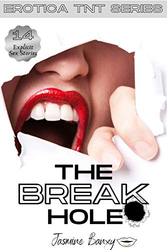 The Break Hole: 14 Extremely Naughty Erotic Short Stories for Horny Men and Women - Erotica TNT Series (English Edition)