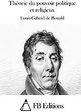 Th??orie du pouvoir politique et religieux (French Edition) by Louis-Gabriel de Bonald (2015-05-04)