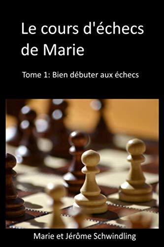 Le cours d'échecs de Marie: Bien débuter aux échecs