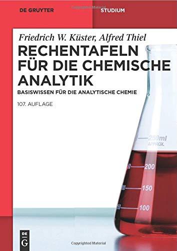Rechentafeln für die Chemische Analytik: Basiswissen für die Analytische Chemie (De Gruyter Studium, Band 107)