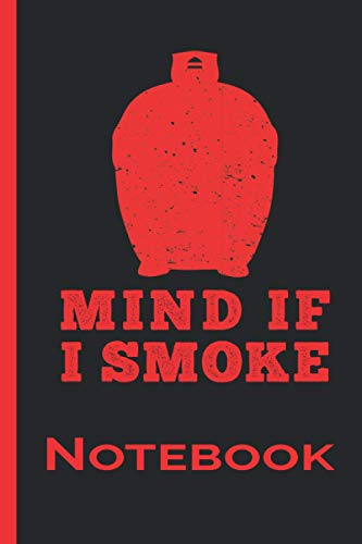 Mind If I Smoke - Kamado Style Journal : Notebook A5 Size, 6x9 inches, 120 lined Pages, BBQ Barbecue Barbeque Grilling Grill Smoker Meat Food: Take ... your Secret Recipes, BBQ Sauce, BBQ Rub.