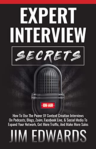 Expert Interview Secrets: How To Use The Power Of Content Creation Interviews On Podcasts, Blogs, Zoom, Facebook Live, & Social Media To Expand Your Network, ... And Make More Sales (English Edition)
