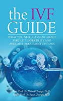 The Ivf Guide: What You Need to Know about Fertility, Infertility and Available Treatment Options