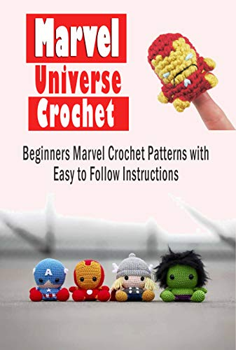 Marvel Universe Crochet: Beginners Marvel Crochet Patterns with Easy to Follow Instructions: Gift Ideas for Holiday (English Edition)
