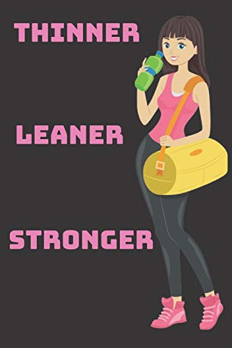 Thinner Leaner Stronger Notebook: Undated Daily Training, Fitness & Workout Lined Notebook / journal Gift,120 Pages,6x9,Soft Cover,Matte Finish Monday To Sunday. Log Cardio & Strength Workouts.