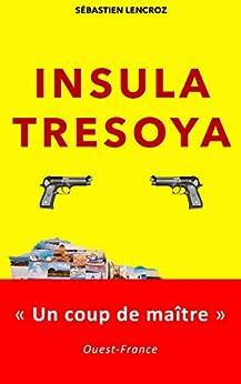 INSULA TRESOYA: Le trésor de l'île d'Yeu (French Edition) by [Sébastien LENCROZ]