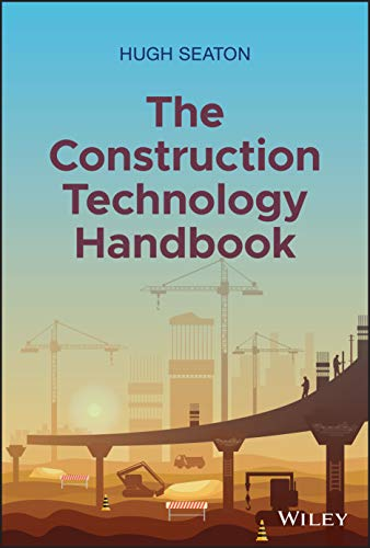 Compare Textbook Prices for The Construction Technology Handbook: Making Sense of Artificial Intelligence and Beyond 1 Edition ISBN 9781119719953 by Seaton, Hugh