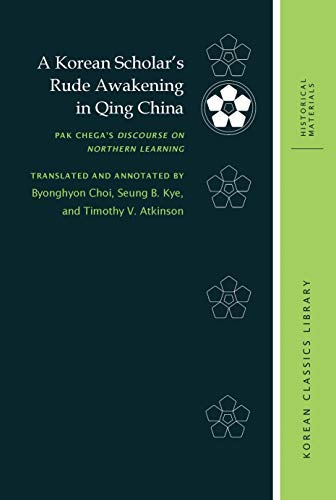 A Korean Scholar's Rude Awakening in Qing China: Pak Chega's Discourse on Northern Learning (Korean Classics Library: Historical Materials Book 6) (English Edition)