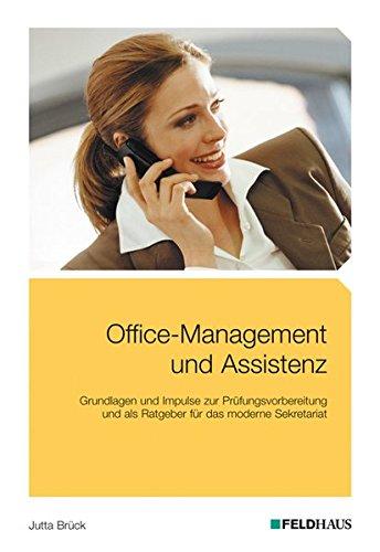 Office-Management und Assistenz: Grundlagen und Impulse zur Prüfungsvorbereitung und als Ratgeber für das moderne Sekretariat