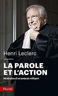 La Parole et l'action: Itinéraire d'un avocat militant par Henri Leclerc