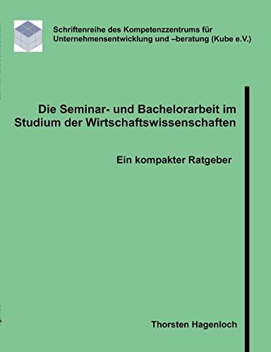 Die Seminar- und Bachelorarbeit im Studium der Wirtschaftswissenschaften: Ein kompakter Ratgeber