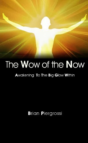 The Wow Of The Now: Awakening To The Big Glow Within