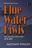 Blue Water Kiwis: New Zealand s Naval Story 1870-2001 (New Zealand Military Series)