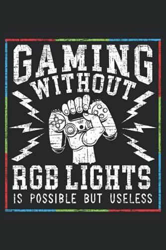 Gaming Without RGB Lights Is Possible But Useless: Notebook per videogiochi per i giocatori di PC e console e gli appassionati di videogiochi