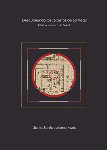 Descubriendo los Secretos de la Vega: Fábrica de Armas de Oviedo (Spanish Edition)