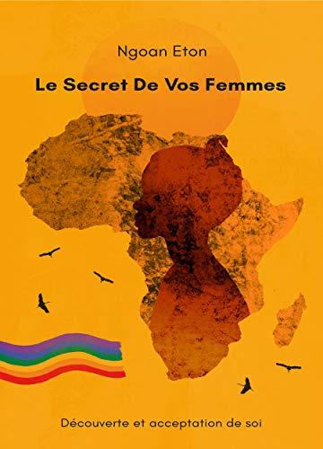 Couverture du livre LE SECRET DE VOS FEMMES: DÉCOUVERTE ET ACCEPTATION DE SOI
