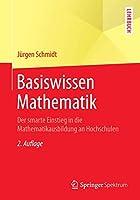 Basiswissen Mathematik: Der smarte Einstieg in die Mathematikausbildung an Hochschulen (Springer-Lehrbuch)