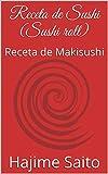 Receta de Sushi (Sushi roll): Receta de Makisushi...