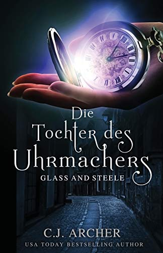 Die Tochter des Uhrmachers (Glass and Steele, Band 1)