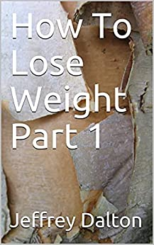 How To Lose Weight Part 1 by [Jeffrey  Dalton]