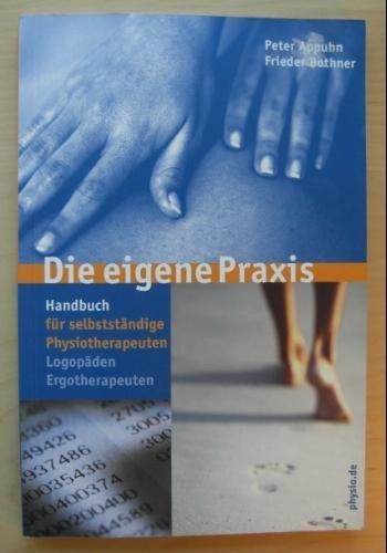 Die eigene Praxis: Handbuch für selbständige Physiotherapeuten, Logopäden, Ergotherapeuten
