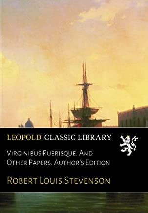 Virginibus Puerisque: And Other Papers. Author's Edition