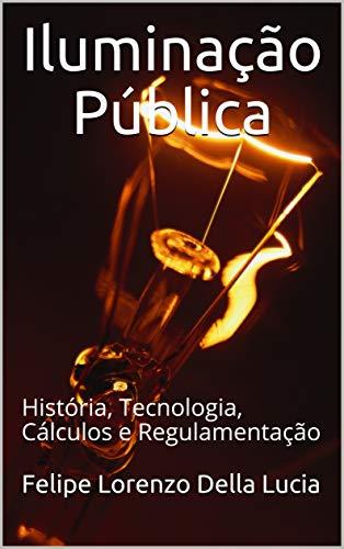 Iluminação Pública: História, tecnologia, cálculos e regulamentação