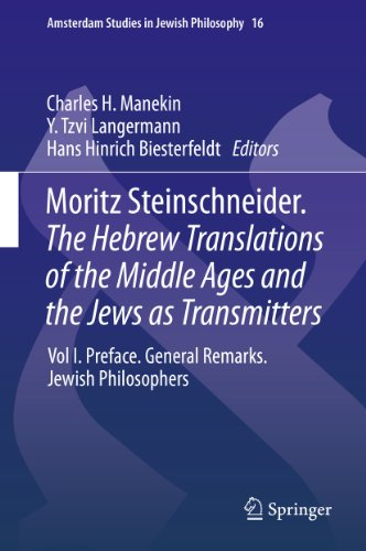 Moritz Steinschneider. The Hebrew Translations of the Middle Ages and the Jews as Transmitters: Vol I. Preface. General Remarks. Jewish Philosophers (Amsterdam Studies in Jewish Philosophy Book 16)