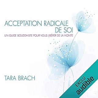 Acceptation radicale de soi : Un guide bouddhiste pour vous libérer de la honte                   Auteur(s):                                                                                                                                 Tara Brach                               Narrateur(s):                                                                                                                                 Caroline Boyer                      Durée: 3 h et 54 min     2 évaluations     Au global 5,0